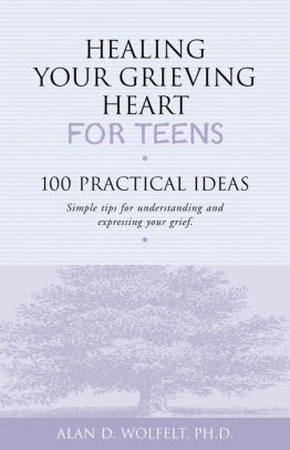 Healing Your Grieving Heart: For Teens